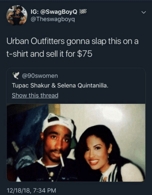Capitalism? by kml- MORE MEMES: IG: @SwagBoyQ  @Theswagboyq  Urban Outfitters gonna slap this on a  t-shirt and sell it for $75  @90swomen  Tupac Shakur & Selena Quintanilla  Show this thread  12/18/18, 7:34 PM Capitalism? by kml- MORE MEMES