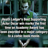 Academy Awards, Memes, and Oscars: IG1 THE BAT BRAND  Heath Ledger's Best Supporting  Actor Oscar win marks the first  time an Academy Award has  been awarded in a major category  to a comic book movie. Favorite Comic book Movie?