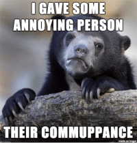 What the sad confession bear has become.: IGAVE  SOME  ANNOYING PERSON  THEIR COMMUPPANCE  made on imgur What the sad confession bear has become.