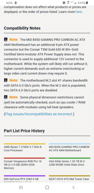 Will this compatibility issue with my power supply and motherboard matter that much?: IGE100%  4 24 8  compensation does not affect what products or prices are  displayed, or the order of prices listed. Learn more here.  Compatibility Notes  Note: The MSI B450 GAMING PRO CARBON AC ATX  AM4 Motherboard has an additional 4-pin ATX power  connector but the Corsair TXM Gold 650 W 80+ Gold  Certified Semi-modular ATX Power Supply does not. This  connector is used to supply additional 12V current to the  motherboard. While the system will likely stilll run without it,  higher current demands such as extreme overclocking or  large video card current draws may require it.  Note: The motherboard M.2 slot #1 shares bandwidth  with SATA 6.0 Gb/s ports. When the M.2 slot is populated,  two SATA 6.0 Gb/s ports are disabled.  Note: Some physical dimension restrictions cannot  (yet) be automatically checked, such as cpu cooler / RAM  clearance with modules using tall heat spreaders.  (Flag issues/incompatibilities as incorrect.)  Part List Price History  AMD Ryzen 7 2700X 3.7 GHz 8-  MSI B450 GAMING PRO CARBON  AC ATX AM4 Motherboard  Core Processor  Intel 660p Series 1.02 TB M.2-  Corsair Vengeance RGB Pro 16  GB (2 x 8 GB) DDR4-3200  Memory  2280 NVME Solid State Drive  NZXT H510 ATX Mid Tower Case  MSI GeForce RTX 2060 6 GB  II Will this compatibility issue with my power supply and motherboard matter that much?