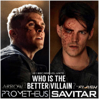 FutureFlash or AdrianChase ? 🤔 Who's the Better DCTV Villain… Savitar from TheFlash or Prometheus from Arrow !? WHO'S GOING TO HAVE THE BETTER FINALE… TheFlashSeason3 or ArrowSeason5 💥: IGI DC MARIVEL UNITE  WHO IS THE  SARROAL  BETTER VILLAIN  FLASH  PROMETHEUS SAVITAR FutureFlash or AdrianChase ? 🤔 Who's the Better DCTV Villain… Savitar from TheFlash or Prometheus from Arrow !? WHO'S GOING TO HAVE THE BETTER FINALE… TheFlashSeason3 or ArrowSeason5 💥
