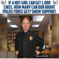 Memes, Police, and Respect: igi IF A HOT GIRL CAN GET 1,000 ii)  LIKES, HOW MANY CAN OUR BRAVE  POLICE FORCE GET? SHOW SUPPORT  @american asf Respect. 🙏