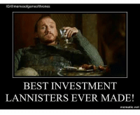 Game of Thrones, Hbo, and Best: IGI@memesofgameofthrones  BEST INVESTMENT  LANNISTERS EVER MADE!  mematic.net Give that man a castle !!! - - gameofthrones got HBO gameofthronesfamily asoiaf asongoficeandfire westeros grrm gots7 gotseason7 gameofthronesseason7 gameofthronesmemes memesofgameofthrones gotmemes gotmeme gameofthronesmeme gameofthronesfunny lannister bronn