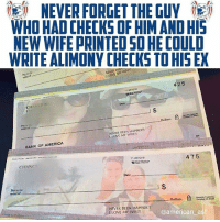 Not all heroes wear capes.: igi NEVER FORGET THE GUY  WHO HAD CHECKS OF HIM AND HIS  NEW WIFE PRINTED SO HE COULD  WRITE ALIMONY CHECKS TO HIS EX  NEVER BE  1 LOVE MY WIFE!!  425  13 1210  CH  Cl  Date  Dollars á  ol  NEVER BEEN HAPPIER!!  1 LOVE MY WIFE!!  BANK OF AMERICA  11 351210  CHANGE  475  Date  Pay to the  of  Dolars  @american asf  NEVER BEEN HAPPIER!  I LOVE MY WIFE!! Not all heroes wear capes.