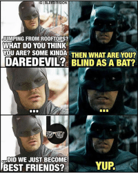 IGIBLERD,VISION  JUMPING FROM ROOFTOPS?  WHAT DO YOU THINK  LOU ARE? SOME KINDA THEN WHAT ARE YOU?  DAREDEVIL? BLIND AS A BAT?  DID WE JUST BECOME  YUP.  BEST FRIENDS? Friendships are built on common interests. TAG your best friends 😂 FlashbackFriday