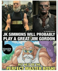 Bulma, Memes, and Trunks: IGIBLERDVISION  JK SIMMONS WILL PROBABLY  PLAY A GREAT JIM GORDON  BUT HED BETHE  MA True🔥😍😍😍 Credit-@blerd.vision Follow my backup -@vegeta_official_721 Goku Vegeta Beerus Whis Xenoverse2 goten trunks bulma chichi Gohan otaku ssj ssj2 ssj3 ssj4 anime Zwarriors SuperSaiyanBlue Dragonball DragonballZ DragonballGT DragonballSuper Db Dbz Dbgt Dbs anime NamcoBandai over9000