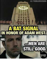 Memes, Good, and Awesome: IGITHEBLERDVISION  A BAT SIGNAL  IINIHONORIOFYADAM WEST  MEE  MEN ARE  STILL GOOD I'll never forget watching him as a kid. I loved that cheesy show. Awesome tribute for the legend Adam West. R.I.P. . . Awesome pic by @theblerdvision