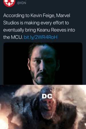 Dc is gone, reduced to atoms: @IGN  According to Kevin Feige, Marvel  Studios is making every effort to  eventually bring Keanu Reeves into  the MCU. bit.ly/2WR4ROH  DC  ulvdnx Dc is gone, reduced to atoms