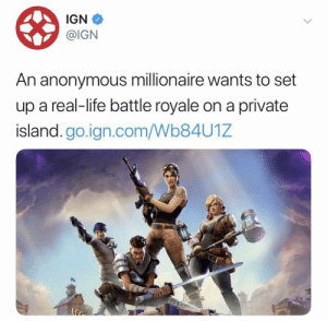 Life, Anonymous, and Ign: IGN  @IGN  An anonymous millionaire wants to set  up a real-life battle royale on a private  island.go.ign.com/Wb84U1Z Oh hell nah.. 🤔😩 https://t.co/w0iQ2CJmim