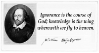 God, Ignorance, and Knowledge: Ignorance is the course of  God, knowledge is the wing  wherewith we fly to heavein