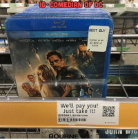 Best Buy, Memes, and Best: IGO COMEDIAN OFADC  BEST BUY  BLU-RAY DVD  ONMAN3 US ED  KING  DOWNEY JR  PALTROW CHEADLE PEARCE  ACTION SCI-FI  1524349  e'll pay you!  Just take it!  RON MAN 3 BLU RAY+DVD  JASO  BOURNE 😂💀 Via: @comedianofdc