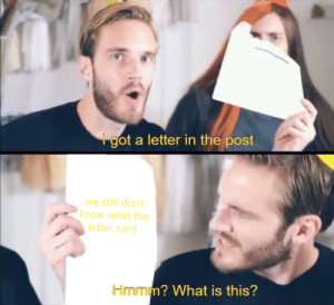What Is, Post, and What: igot a letter in the post  we still don't  know what the  letter said  Hmmm? What is this? Hmmmmmmmm