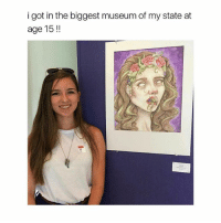 Girl Memes, Amazing, and States: igot in the biggest museum of my state at  age 15!! @juliia.o you're doing amazing sweetie