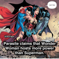 who is the most powerful out of the justice league? batman justiceleague aquaman superman krypton wonderwoman galgadot: IGOT THIS  @DCFact  Parasite claims that Wonder  Woman hosts more power  than Superman. who is the most powerful out of the justice league? batman justiceleague aquaman superman krypton wonderwoman galgadot