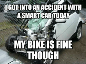 Today, Bike, and Car: IGOTINTO AN ACCIDENT WITIH  ASMART CAR TODAY  MY BIKE IS FINE  THOUGH