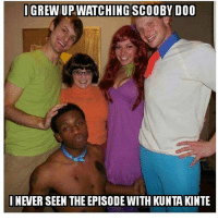 Memes, 🤖, and Scooby: IGREW UPWATCHING SCOOBY DO0  INEVER SEEN THE EPISODE WITH KUNTA KINTE wft thisnigga foreals hahaha scoobydoo whereareyou youmember