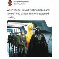 Fucking, Head, and Memes: IG's @donny.drama  , @donny_drama  When you get to work fucking blitzed and  have to head straight into an unexpected  meeting 🚨 WARNING 🚨 DO NOT FOLLOW @TOPTREE if you're easily offended!!!