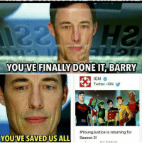 IGN: IGUltimateHerofacs  YOU VE FINALLY DONE IT BARRY  IGN  Twitter IGN  #Young Justice is returning for  YOUIVE SAVED US ALL  Season 3!