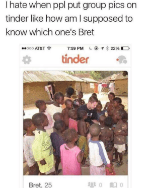 Better figure it out then… by rjgamingfifa FOLLOW 4 MORE MEMES.: Ihate when ppl put group pics on  tinder like how am I supposed to  know which one's Bret  ooo AT&T  7:59 PM @  22%  tinder  $20 0  Bret, 25 Better figure it out then… by rjgamingfifa FOLLOW 4 MORE MEMES.
