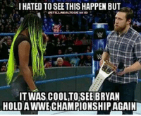 wwe wwememes raw share love prowrestling wrestling follow memes lol haha share like stillrealradio stillrealtous burn smackdownlive nxt faf wwf njpw luchaunderground tna roh wcw dankmemes: IHATED TO SEETHIS HAPPEN BUT  eSTILL REALTOUS on IO  IT WAS COOLITOISEE BRYAN  HOLD A WWE CHAMPIONSHIP AGAIN wwe wwememes raw share love prowrestling wrestling follow memes lol haha share like stillrealradio stillrealtous burn smackdownlive nxt faf wwf njpw luchaunderground tna roh wcw dankmemes