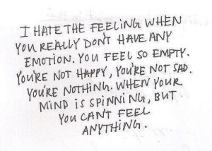 Not Happy: IHATETHE FEELİNa WHEN  Yon REALLY DONT HAVE ANY  EMOTION. You FEEL So EMPTY  YoukE NOT HAPPY, YouRE NOT SAD.  You'RE NTHİ Nh. WHEN YouR.  MİND İS SPİNNİNI, BUT  You CANT FEEL  ANYTHİNh