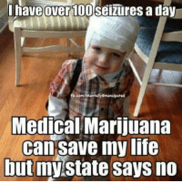 My Life Is Over: Ihave  100seiures a day  over b com Mentally Emancipated  Medical Marijuana  can save my life  but my  says no