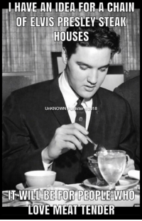 Thank you, thank you very much.... #UnKNOWN_PUNster: IHAVE AN IDEA FOR A CHAIN  OF ELVIS PRESLEY STEAI  HOUSES  UnKNOWN PUNste  18  SIT WILLBE FOR PEOPLE WHO Thank you, thank you very much.... #UnKNOWN_PUNster