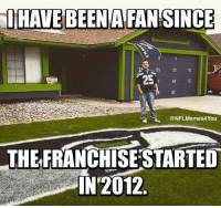 Hellz Yea!  Like ➡️NFL Memes!: IHAVE BEENAFANSINCE  25  (a NFLMemes4You  THEFRANCHISESTARTED  IN 2012 Hellz Yea!  Like ➡️NFL Memes!