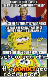 """Stupid donkey. Cold Dead Hands -- Check out Our 2nd Amendment Apparel: http://goo.gl/YQERIk: IHAVE DECIDED WHEN  IM PRESIDENT YOU WONT """"NEED""""  ANYSEMIAUTOMATIC WEAPONS  I'LL HAVE YOU KNOW.THAT SINCE  IHAVE A RIGHT TO BEAR ARMS  FREEDOMFROMTYRANNY  IDONT NEED YOUR PERMISSION  the donkergou Stupid donkey. Cold Dead Hands -- Check out Our 2nd Amendment Apparel: http://goo.gl/YQERIk"""