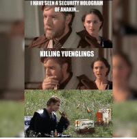 Memes, 🤖, and Hologram: IHAVE SEEN A SECURITY HOLOGRAM  OF ANAKIN..  KILLING YUENGLINGS @aaronprovost