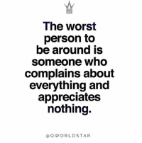 "Energy, Life, and Memes: Ihe worst  person to  be around is  someone who  complains about  everything and  appreciates  nothing.  @QWORLDSTAR ""Stay away from people that drain your energy & steal your happiness...most don't know that your life turns around when you start counting your blessings, rather than your problems...keep your circle positive!"" 🙌 @QWorldstar PositiveVibes WSHH"