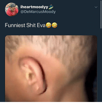 Bruh, Shit, and Dank Memes: iheartmoodyy  @DeMarcusMoody  Funniest Shit Eva  7 this nigga so innocent bruh 😭😭😭