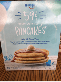 Funny, Ihop, and Life: IHOP  59  RANCAKES  anniversary  July 18, Zam-7pm  were turning 59 and celebrating with 59¢ short  stacks of our Original Buttermilk pancakes.  Try our new Anniversary  Snapchat filter!  Only. Not valid with any other discounts or  it order pecguest Yalid at participotinig restaurants only Rt to save a life https://t.co/1ZFAGII6GQ