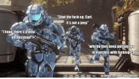 """Ihope there's aleepb  on this map!  ""Shut the fuck up, Carl.  It's not a jeep  Why do they keep putting me  in matches with fucking Carl  facebook.com/OfficialHaloMemes Carl strikes again.  -Chris"
