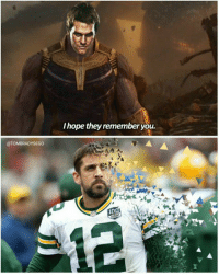 Anaconda, Memes, and Respect: Ihope they remember you.  @TOMBRADYSEGO  100  12 You have my respect, Rodgers https://t.co/zrwRODQtd9