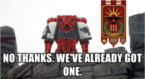 Lost, Ravens, and Got: III  faso  NO THANKS. WEVE ALREADY GOT  ONE.  memegenerator.net WHEN YOU ASK THE BLOOD RAVENS IF THEY'VE SEEN ONE VULKANS NINE LOST ARTIFACTS