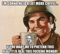 IIMGONNANEEDALOT MORE COFFEE  IFYOU WANTMETOPRETEND THIS  REALITY IS REAL THIS FUCKING MONDAY Rise & Grind Infidels....Its Monday again 🇺🇸🌎☀️☕️☕️☕️ coffee coffeelover deathbeforedecaf