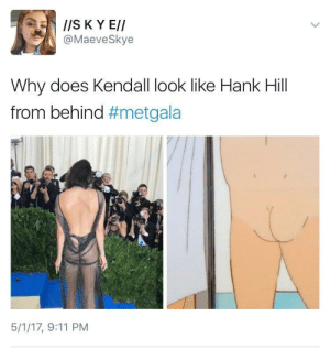 That Pepsi aint go to the right places..: IIS K Y E//  @MaeveSkye  Why does Kendall look like Hank Hill  from behind #metgala  5/1/17, 9:11 PM That Pepsi aint go to the right places..