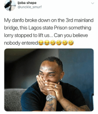 Memes, Prison, and Smurf: ijoba shepe  @unckle_smurf  My danfo broke down on the 3rd mainland  bridge, this Lagos state Prison something  lorry stopped to lift us... Can you believe  nobody entered Would you have entered? 😂😂😂 . KraksTV