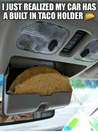 Car, Taco, and My Car: IJUST REALIZED MY CAR HAS  A BUILT IN TACO HOLDER Taco Slot
