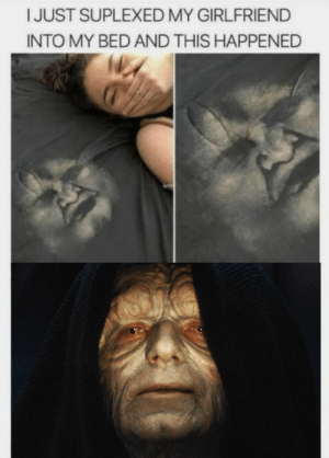 obviously not the Jedi way: IJUST SUPLEXED MY GIRLFRIEND  INTO MY BED AND THIS HAPPENED obviously not the Jedi way