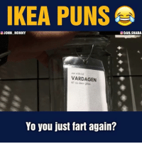 Ikea, Memes, and Puns: IKEA PUNS  DAN.SHABA  JOHN NONNY  Jar with lid  VARDAGEN  61 oz decr gloss  Yo you just fart again? Punning w- @john_nonny 😂 Who would you do this with?