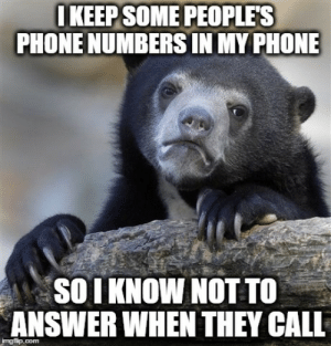 Phone, Text, and Answer: IKEEP SOME PEOPLE'S  PHONE NUMBERS IN MY PHONE  SOI KNOW NOT TO  ANSWER WHEN THEY CALL  imgflip.com Text Person Not Answering Phone | www.picturesso.com
