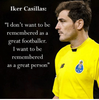 """Memes, Iker Casillas, and 🤖: Iker Casillas:  """"I don't want to be  remembered as a  great footballer.  I want to be  remembered  as a great person"""" Class from Casillas..."""