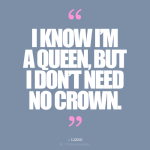 Lizzo: IKNOW IM  AQUEEN, BUT  IDONT NEED  NO CROWN  99  - LIZZO  )_TYPELI KEAGIRL