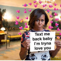 Love, Text, and Baby: ikyga  Text me  back baby  l'm tryna  love you