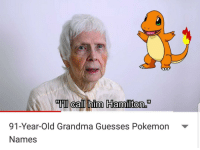 "Grandma, Pokemon, and Old: ""Il call him Hamilton  91-Year-Old Grandma Guesses Pokemon  Names 91-Year-Old Grandma Adorably Guesses Pokémon Names❤️ via /r/wholesomememes https://ift.tt/2xK12bj"