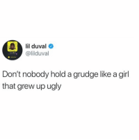 Memes, Ugly, and Girl: il duval  @lilduval  Added Me  Don't nobody hold a grudge like a girl  that grew up ugly 🍿