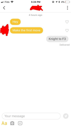 Gif, Did, and Move: ''Il Fido  5:24 PM  @ 1 * 4%)  0,  4 hours ago  Hey  Make the first move  Knight to F3  Delivered  Your message  GIF I did not get a response
