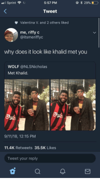 9/11, Sprint, and Wolf: Il sprint  5:57 PM  Tweet  Valentina V. and 2 others liked  me, riffy c  @itsmeriffyc  why does it look like khalid met you  WOLF @NLSNicholas  Met Khalid.  al  arth  9/11/18, 12:15 PM  11.4K Retweets 35.5K Likes  Tweet your reply